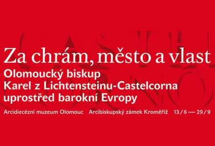 Za chrám, město a vlast: Olomoucký biskup Karel z Lichtensteinu-Castelcorna uprostřed barokní Evropy